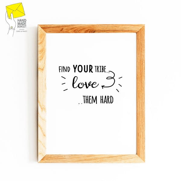 Find your tribe love them hard print, motivational print