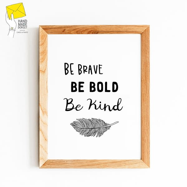 Be brave be bold be kind print, inspirational print
