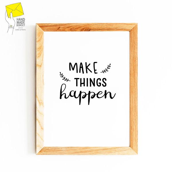 Make things happen print, inspirational print